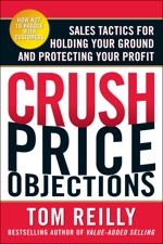 Crush Price Objections is the new national best-seller from STAFDA Sales consultant Tom Reilly.