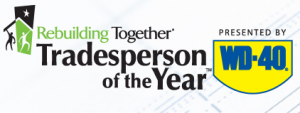 WD-40, in partnership with Rebuilding Together, is looking for the 2010 Rebuilding Together Tradesperson of the Year